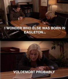 """Parks and Recreation Season Four Episode 3: Born and Raised. """"I wonder who else was born in Eagleton...Voldemort probably."""""""