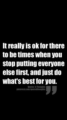 It really is ok for there to be times when you stop putting everyone else first, and just do what's best for you.