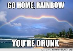 Go home, your drunk.