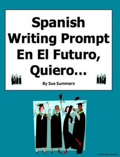 Spanish Future Plans Writing Prompt - En El Futuro, Quiero...by Sue Summers - Over 30 words and phrases!