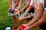 Have A Paint Fight. # Bucket list # Before i die