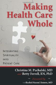 Making Health Care Whole: Integrating Spirituality into Patient Care, Christina Puchalski. Provides much-needed definitions and charts a common language for addressing spiritual care across the disciplines of medicine, nursing, social work, chaplaincy, psychology, and other groups. Presents models of spiritual care that are broad and inclusive, and provides tools for screening, assessment, care planning, and interventions. Advocates a team approach to spiritual care.