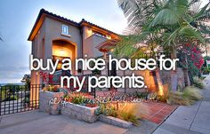 buy a house, bucketlist, dreams, front yard, parent, get rich, homes, dream houses, bucket lists