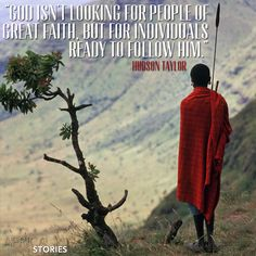 """""""God isn't looking for people of great faith, but for individuals ready to follow Him."""" - Hudson Taylor"""