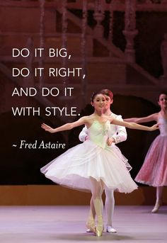 """Do it big, do it right, and do it with style."" Fred Astaire #inspiration #quote #ballet"