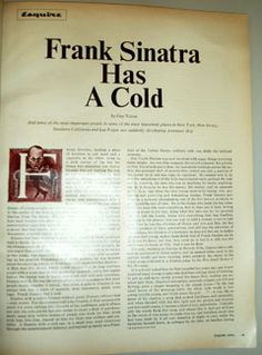 """Frank Sinatra Has a Cold ~   """"Frank Sinatra Has a Cold"""" ran in April 1966 and became one of the most celebrated magazine stories ever published, a pioneering example of what came to be called New Journalism -- a work of rigorously faithful fact enlivened with the kind of vivid storytelling that had previously been reserved for fiction."""