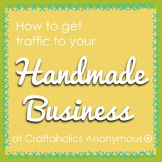 Tips on driving traffic to your handmade business. Really good info!