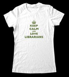 Keep Calm and Love Librarians.