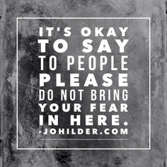 Tell people to keep their own fears away from you. In the nicest way possible. johilder.com