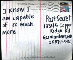 Postsecret: I know I am capable of so much more.