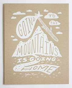 Going to the Mountains is Going Home  Illustrated John Muir Quote 8x10 Silkscreen Print. $20.00, via Etsy.