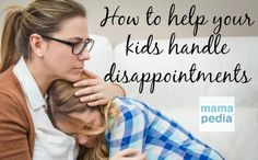 How to help your kids handle disappointment... because life is full of them.