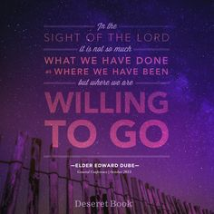 """In the sight of the Lord it is not so much what we have done or where we have been but where we are willing to go."" -Elder Edward Dube #ldsconf #ElderDube #lds #christian"