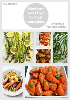 New Nostalgia: 5 Reasons Why I Love To Roast Vegetables + 19 Roasted Vegetable Recipes #vegetables #recipes