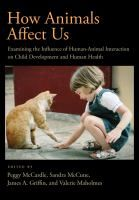 How animals affect us: examining the influence of human-animal interaction on child development and human health, edited by Peggy McCardle