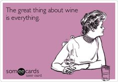 The great thing about wine is everything.