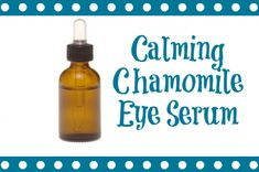 Easy recipe for calming chamomile eye serum to help with under eye circles.