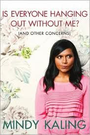 Is Everyone Hanging Out Without Me? by Mindy Kaling – January 2012
