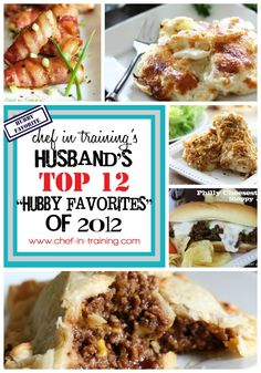 "Chef in Training's Husband's TOP 12 ""HUBBY FAVORITES"" of 2012!... List written by her husband and is filled with great food and good laughs!"