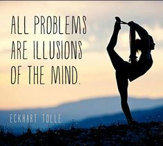 All problems are illusions of the mind - Eckhart Tolle #fear #manifest #reality