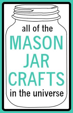 All of the mason jar crafts in the universe!