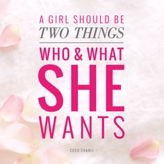 A girl should be two things: who and what she wants. - Coco Chanel