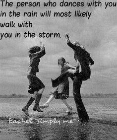 life, quotes, thought, inspir, storms, walk, dance, friend, rain