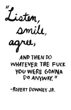 my lifes motto. honestly
