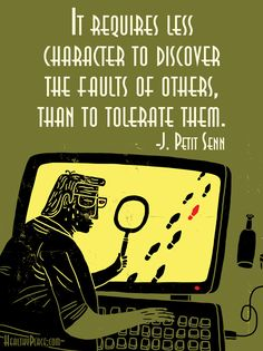 Positive quote: It requires less character to discover the faults of others, than to tolerate them.   www.HealthyPlace.com