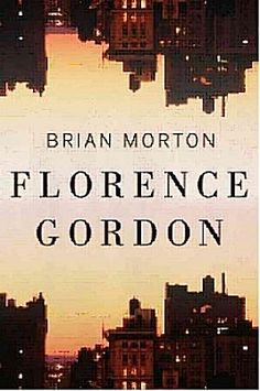 Florence Gordon by Brian Morton. A novel about a feminist icon in her twilight years.