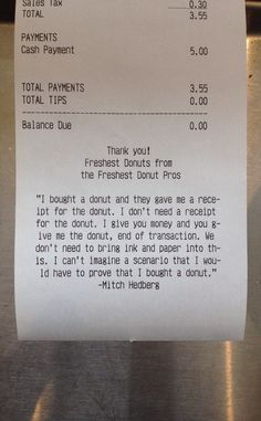 I love it!  -  I was given the ability to control what gets printed on the receipts at the doughnut shop where I work. This is the first thing I did. - Imgur