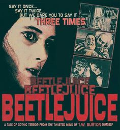 Beetlejuice  Beetlejuice Beetlejuice (lol this poster makes it look like the creepiest movie ever....)