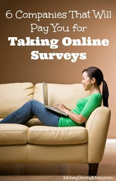 6 Legit Companies That Will Pay You For Taking Online Surveys --#1 is my favorite, but I've used a few of these myself and they really do pay!