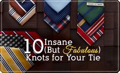 10 Insane (But Fabulous) Knots for Your Man's Tie