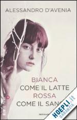 Bianca Come Il Latte, Rossa Come Il Sangue - D',Avenia Alessandro - Mondadori - Libro - Hoepli.it