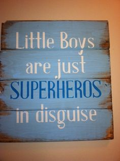 "Little boys are just superheros in disguise 13""w x14""h hand-painted wood sign.  so fun for my boys! new babies, fun ideas for little boys room, signs for kids room, wood signs, baby boys, boy rooms, boy woods nursery, themed rooms, boys fun stuff"