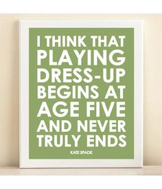she's right! <3 Kate Spade