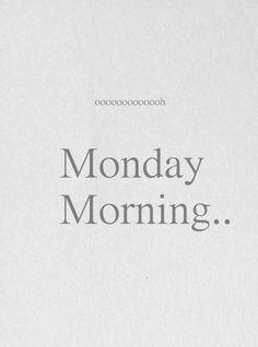 oooooh   Monday Morning...