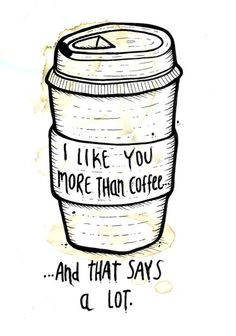 I like you more than coffee...