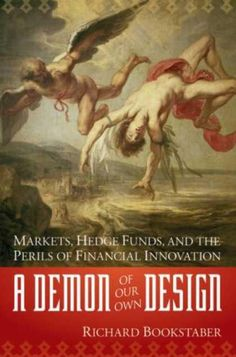 Rick Bookstaber has seen the ghost inside the machine and vividly shows us a world that is even riskier than we think.  http://seekingalpha.com/article/1137021-a-demon-of-our-own-design-markets-hedge-funds-and-the-perils-of-financial-innovation