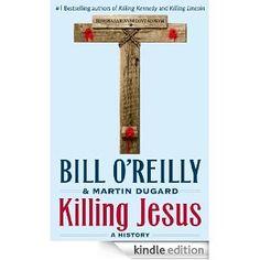 Amazon.com: Killing Jesus: A History eBook: Bill O'Reilly, Martin Dugard: Kindle Store