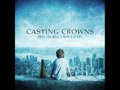 "Casting Crowns new album ""Until The Whole World Hears""  Song #5 At Your Feet        I own no part of Casting Crowns, I am just a (huge) fan. All credit goes to the producers of Casting Crowns."