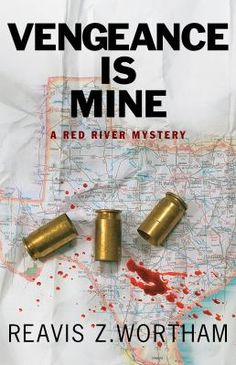 Vengeance Is Mine: A Red River Mystery/Reavis Z. Wortham http://encore.greenvillelibrary.org/iii/encore/record/C__Rb1376602
