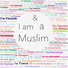 MUSLIMS come from all over the World.