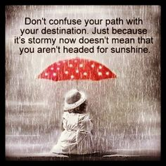 Don't confuse your path with your destination.  #Sunshine #quote