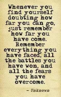 Whenever you find yourself doubting how far you can go, just remember how far you have come | Inspirational Quotes