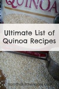 Ultimate List of Quinoa Recipes - From This Kitchen Table | WOW! A great list of recipes using quinoa. Main, sides, salads, dessert.