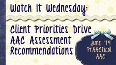 Watch It Wednesday: Client Priorities Drive AAC Assessment Recommendations