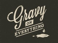 Gravy on everything logos, funny design, food groups, chalkboards, foods, shirts, texa, gravi, gravy
