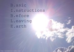 BIBLE: Basic Instructions Before Leaving Earth. <3